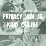 Privacy van je kind online, hoe ga jij hier mee om?
