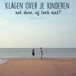 Klagen over je kinderen is not done