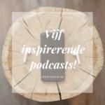 De 5 leukste en inspirerende podcasts!