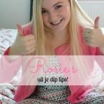 Rosie's uit je dip tips!